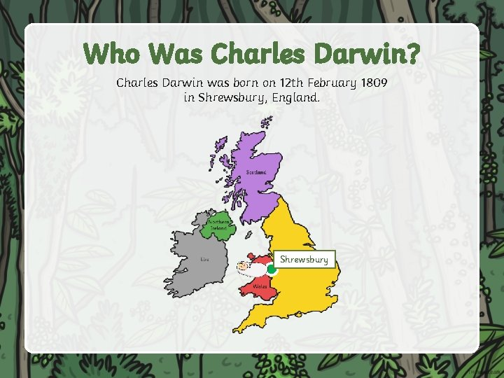 Who Was Charles Darwin? Charles Darwin was born on 12 th February 1809 in