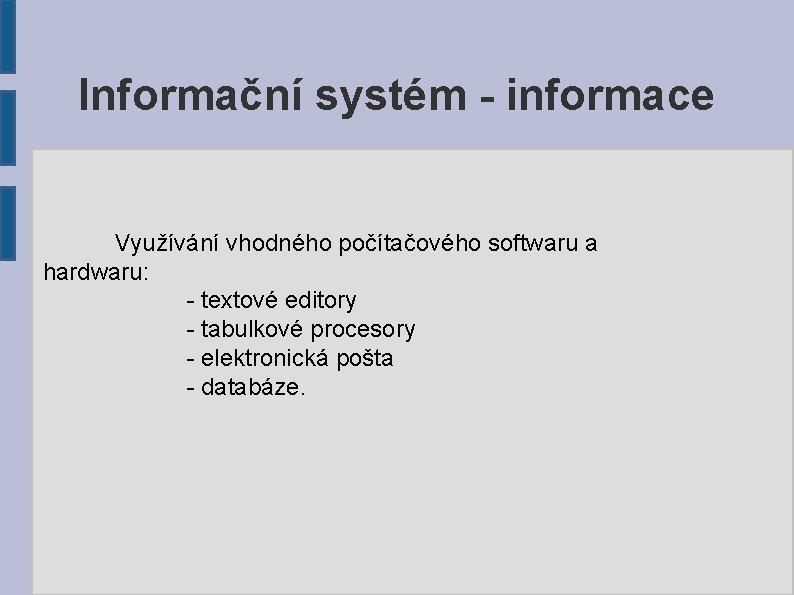 Informační systém - informace Využívání vhodného počítačového softwaru a hardwaru: - textové editory -