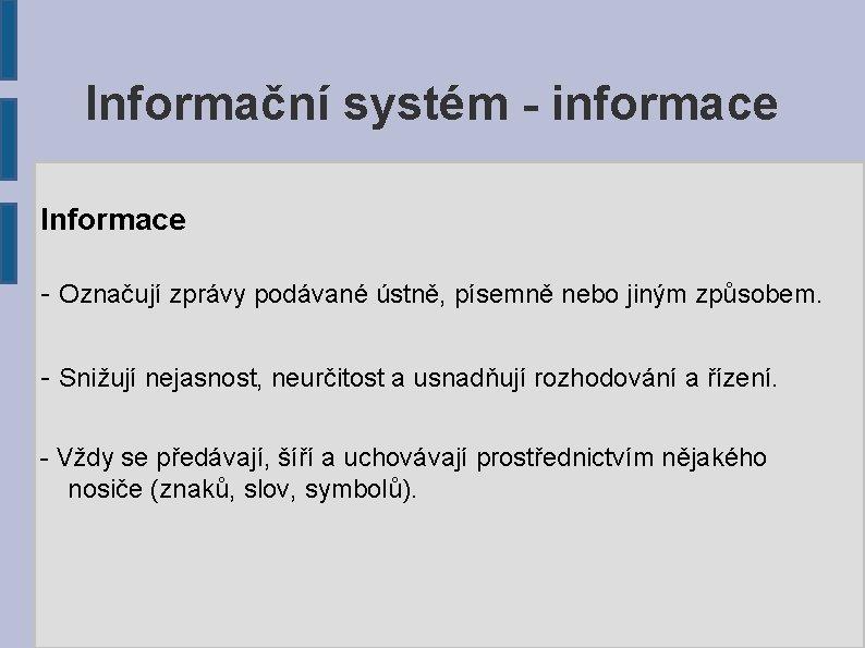 Informační systém - informace Informace - Označují zprávy podávané ústně, písemně nebo jiným způsobem.