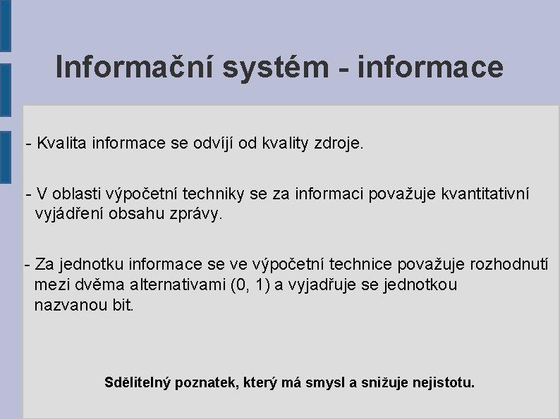 Informační systém - informace - Kvalita informace se odvíjí od kvality zdroje. - V