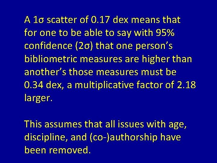 A 1σ scatter of 0. 17 dex means that for one to be able