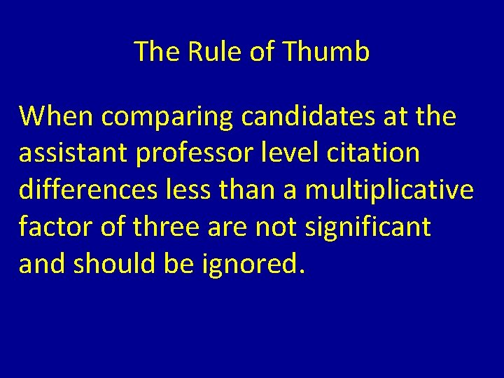 The Rule of Thumb When comparing candidates at the assistant professor level citation differences