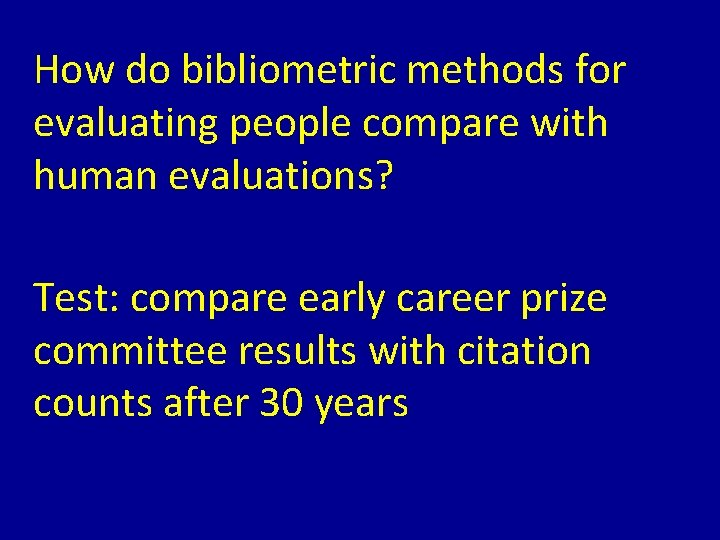 How do bibliometric methods for evaluating people compare with human evaluations? Test: compare early