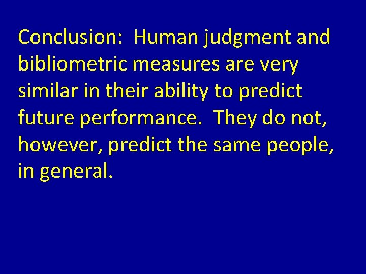 Conclusion: Human judgment and bibliometric measures are very similar in their ability to predict