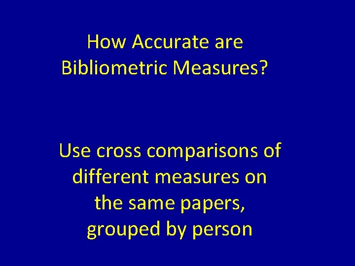 How Accurate are Bibliometric Measures? Use cross comparisons of different measures on the same