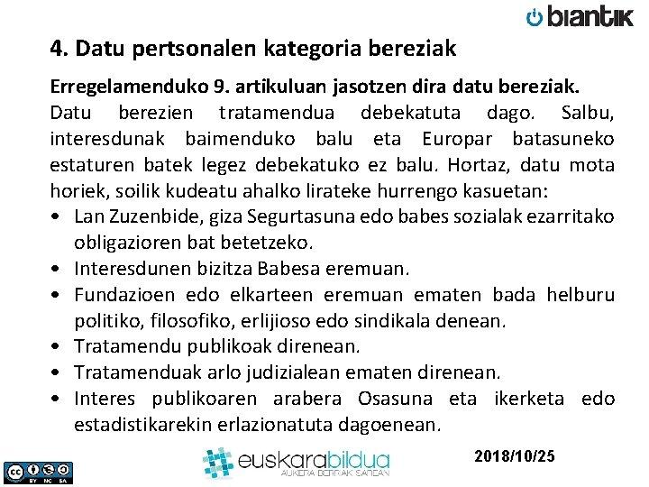 4. Datu pertsonalen kategoria bereziak Erregelamenduko 9. artikuluan jasotzen dira datu bereziak. Datu berezien