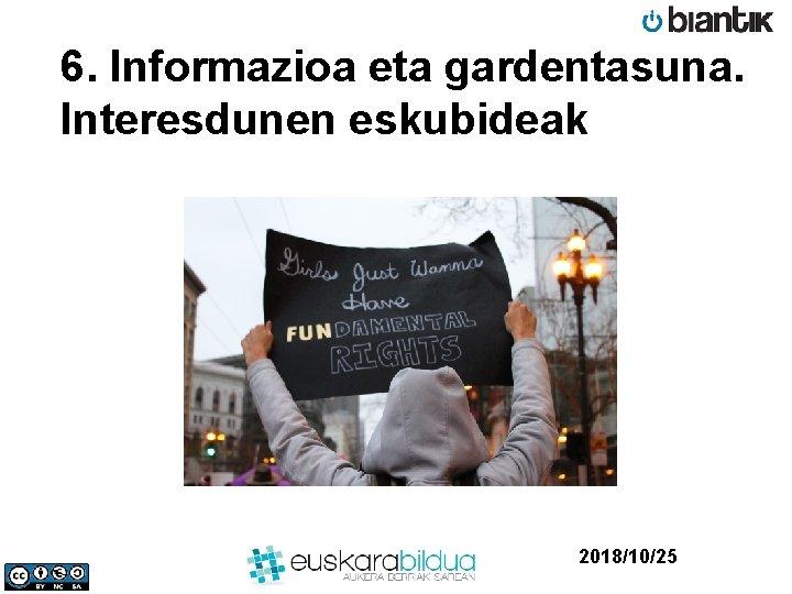 6. Informazioa eta gardentasuna. Interesdunen eskubideak 2018/10/25