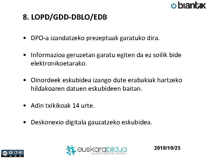 8. LOPD/GDD-DBLO/EDB • DPO-a izandatzeko prezeptuak garatuko dira. • Informazioa geruzetan garatu egiten da