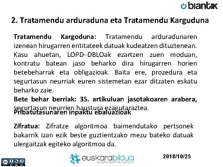 2. Tratamendu arduraduna eta Tratamendu Karguduna Tratamendu Kargoduna: Tratamendu arduradunaren izenean hirugarren entitateek datuak