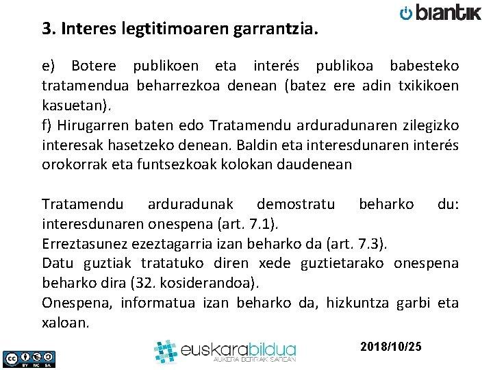3. Interes legtitimoaren garrantzia. e) Botere publikoen eta interés publikoa babesteko tratamendua beharrezkoa denean