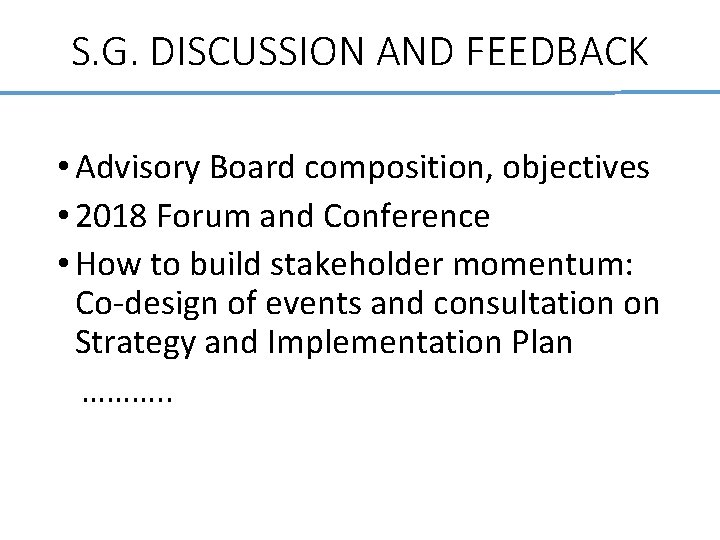 S. G. DISCUSSION AND FEEDBACK • Advisory Board composition, objectives • 2018 Forum and