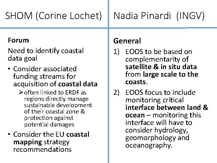 SHOM (Corine Lochet) Forum Need to identify coastal data goal • Consider associated funding