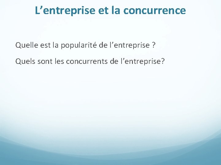 L'entreprise et la concurrence Quelle est la popularité de l'entreprise ? Quels sont les