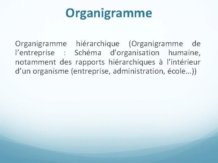Organigramme hiérarchique (Organigramme de l'entreprise : Schéma d'organisation humaine, notamment des rapports hiérarchiques à