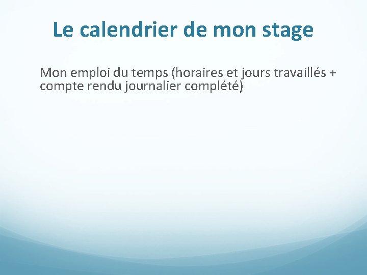 Le calendrier de mon stage Mon emploi du temps (horaires et jours travaillés +