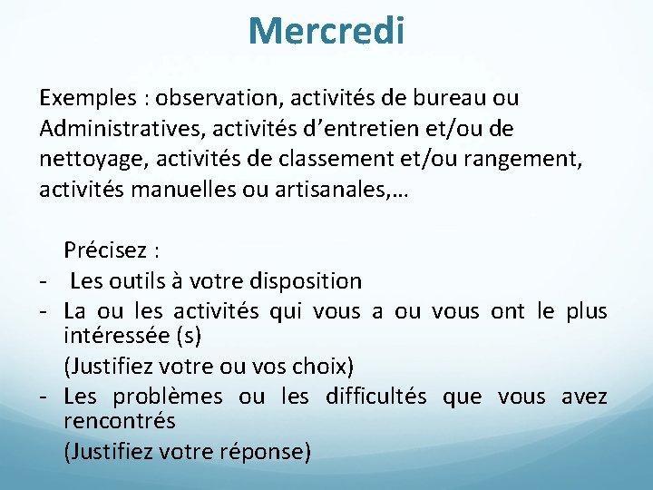 Mercredi Exemples : observation, activités de bureau ou Administratives, activités d'entretien et/ou de nettoyage,