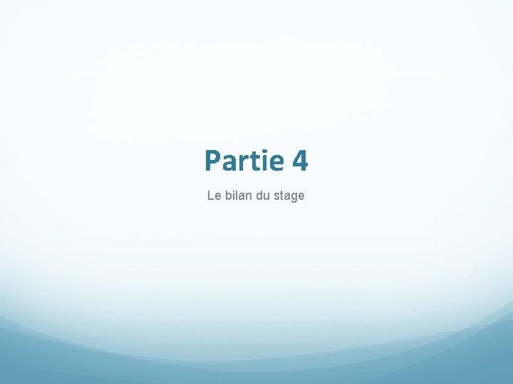 Partie 4 Le bilan du stage