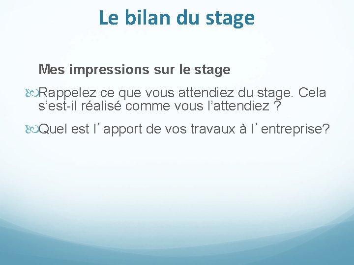Le bilan du stage Mes impressions sur le stage Rappelez ce que vous attendiez