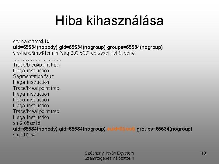 Hiba kihasználása srv-halx: /tmp$ id uid=65534(nobody) gid=65534(nogroup) groups=65534(nogroup) srv-halx: /tmp$ for i in `seq