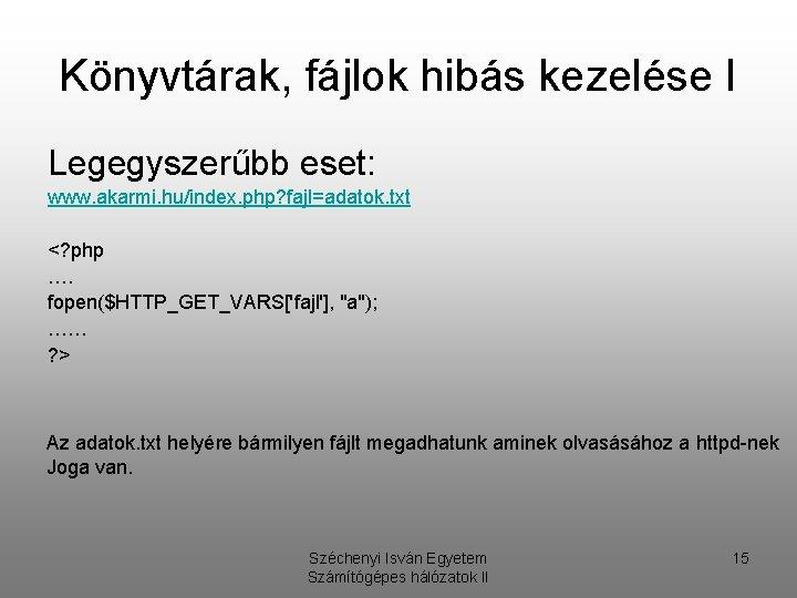 Könyvtárak, fájlok hibás kezelése I Legegyszerűbb eset: www. akarmi. hu/index. php? fajl=adatok. txt <?