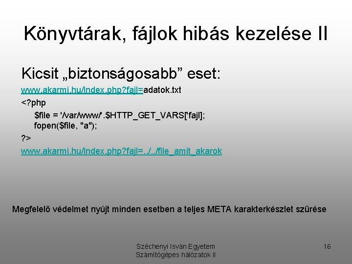"""Könyvtárak, fájlok hibás kezelése II Kicsit """"biztonságosabb"""" eset: www. akarmi. hu/index. php? fajl=adatok. txt"""