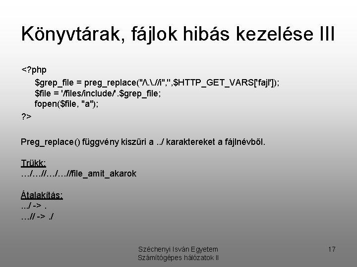 """Könyvtárak, fájlok hibás kezelése III <? php $grep_file = preg_replace(""""/. . //i"""", '', $HTTP_GET_VARS['fajl']);"""