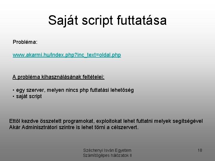 Saját script futtatása Probléma: www. akarmi. hu/index. php? inc_text=oldal. php A probléma kihasználásának feltételei:
