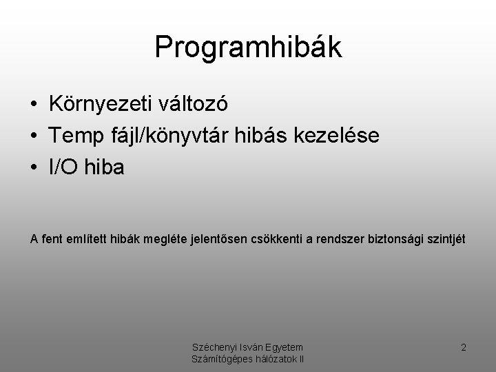 Programhibák • Környezeti változó • Temp fájl/könyvtár hibás kezelése • I/O hiba A fent