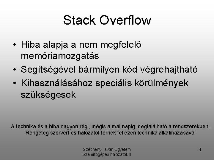 Stack Overflow • Hiba alapja a nem megfelelő memóriamozgatás • Segítségével bármilyen kód végrehajtható