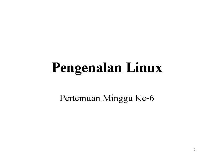 Pengenalan Linux Pertemuan Minggu Ke-6 1