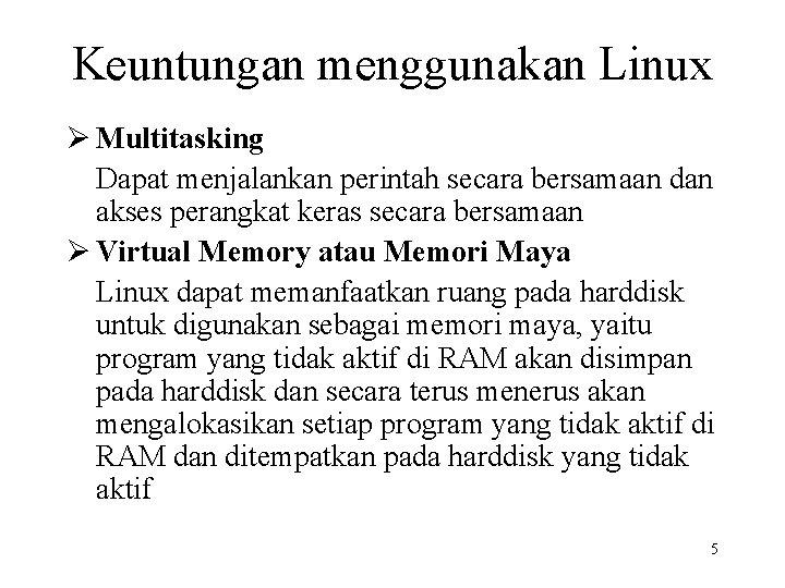 Keuntungan menggunakan Linux Ø Multitasking Dapat menjalankan perintah secara bersamaan dan akses perangkat keras