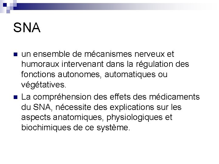 SNA n n un ensemble de mécanismes nerveux et humoraux intervenant dans la régulation