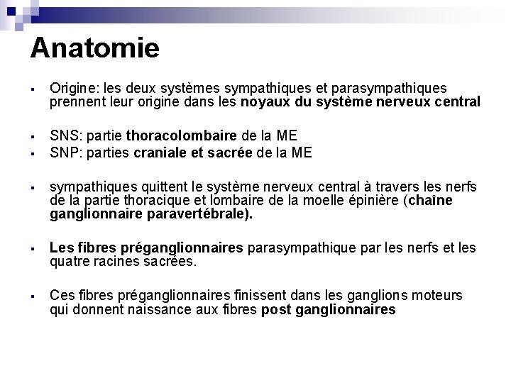 Anatomie § Origine: les deux systèmes sympathiques et parasympathiques prennent leur origine dans les