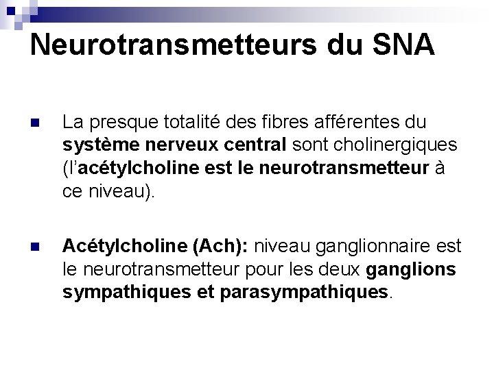 Neurotransmetteurs du SNA n La presque totalité des fibres afférentes du système nerveux central