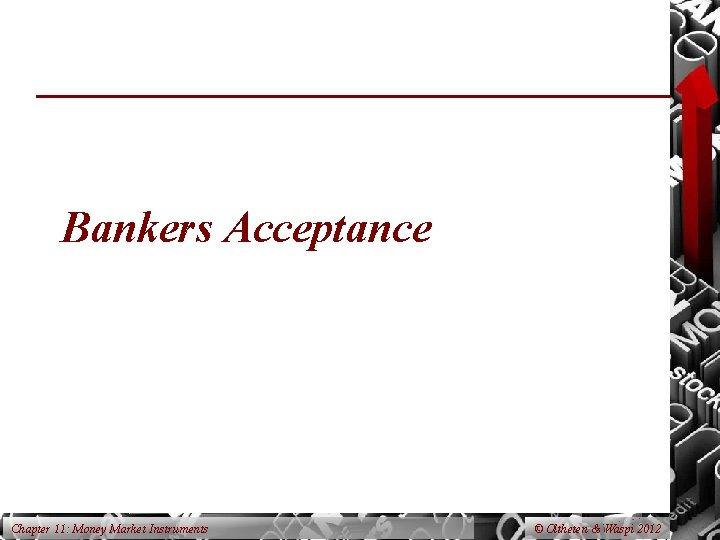 Bankers Acceptance Chapter 11: Money Market Instruments © Oltheten & Waspi 2012