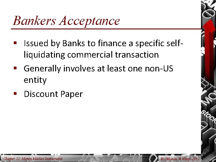 Bankers Acceptance § Issued by Banks to finance a specific selfliquidating commercial transaction §