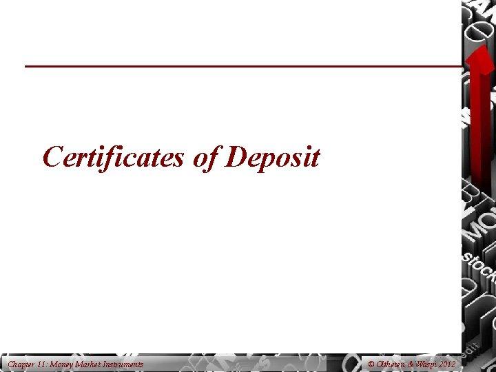 Certificates of Deposit Chapter 11: Money Market Instruments © Oltheten & Waspi 2012