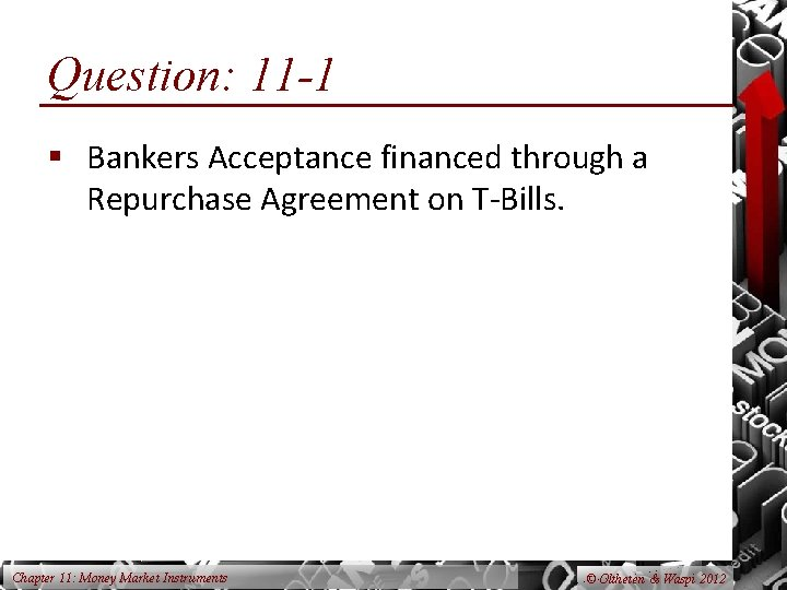 Question: 11 -1 § Bankers Acceptance financed through a Repurchase Agreement on T-Bills. Chapter