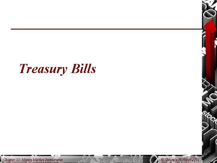 Treasury Bills Chapter 11: Money Market Instruments © Oltheten & Waspi 2012