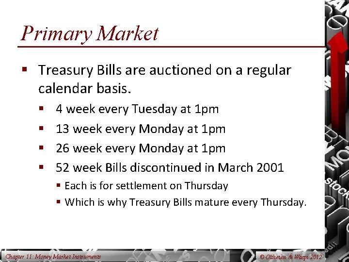 Primary Market § Treasury Bills are auctioned on a regular calendar basis. § §