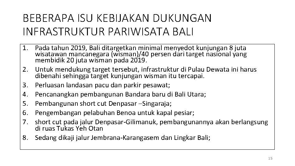 BEBERAPA ISU KEBIJAKAN DUKUNGAN INFRASTRUKTUR PARIWISATA BALI 1. Pada tahun 2019, Bali ditargetkan minimal