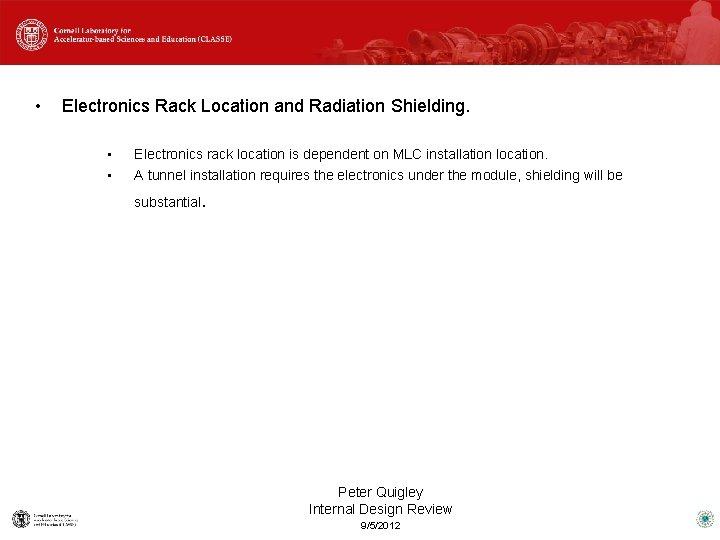 • Electronics Rack Location and Radiation Shielding. • • Electronics rack location is