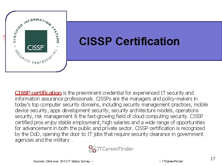 CISSP Certification CISSP certification is the preeminent credential for experienced IT security and information