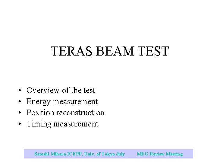 TERAS BEAM TEST • • Overview of the test Energy measurement Position reconstruction Timing