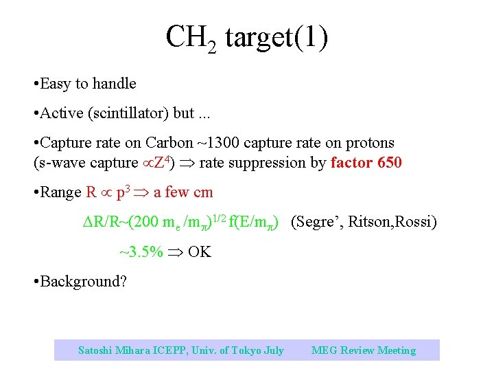 CH 2 target(1) • Easy to handle • Active (scintillator) but. . . •
