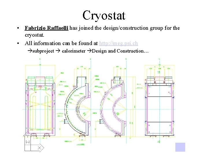 Cryostat • Fabrizio Raffaelli has joined the design/construction group for the cryostat. • All