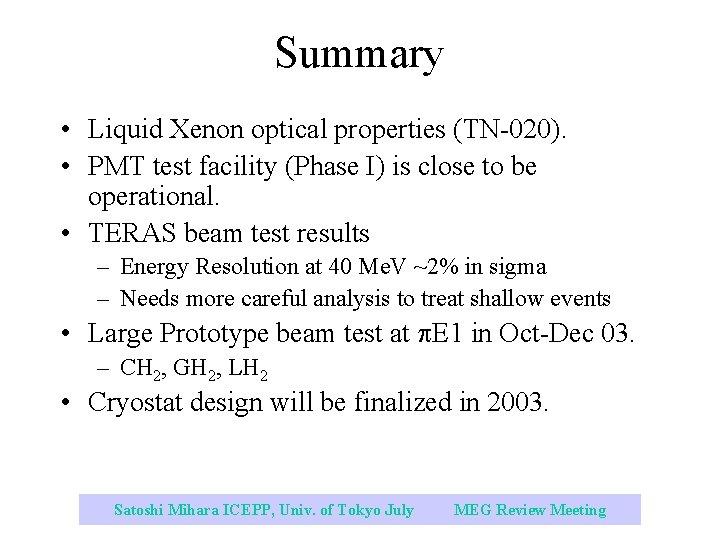 Summary • Liquid Xenon optical properties (TN-020). • PMT test facility (Phase I) is