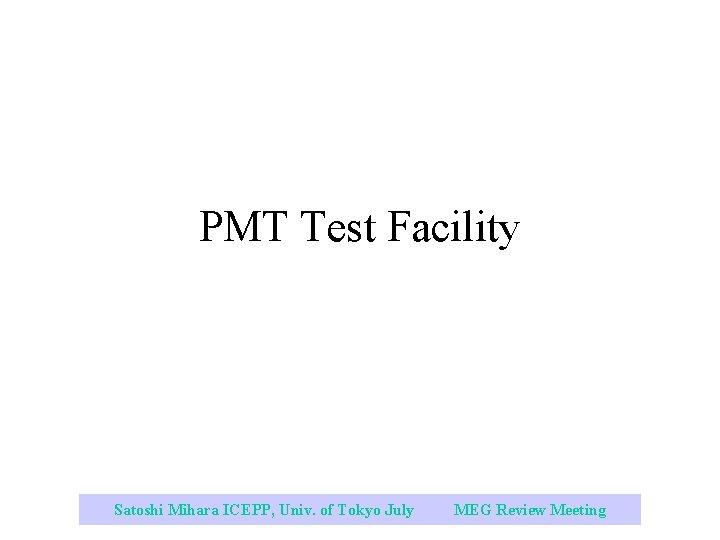 PMT Test Facility Satoshi Mihara ICEPP, Univ. of Tokyo July 2003 MEG Review Meeting