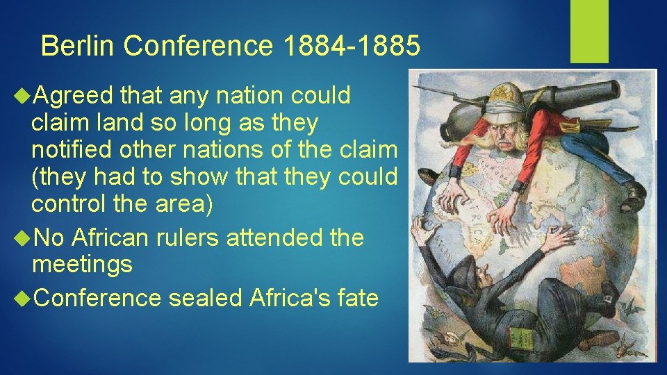 Berlin Conference 1884 -1885 Agreed that any nation could claim land so long as