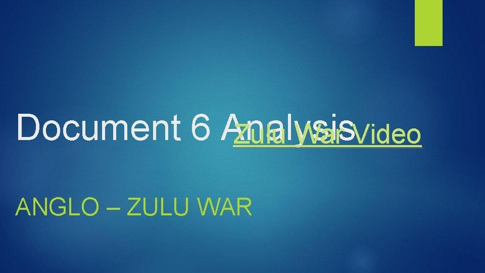 Document 6 Analysis Zulu War Video ANGLO – ZULU WAR